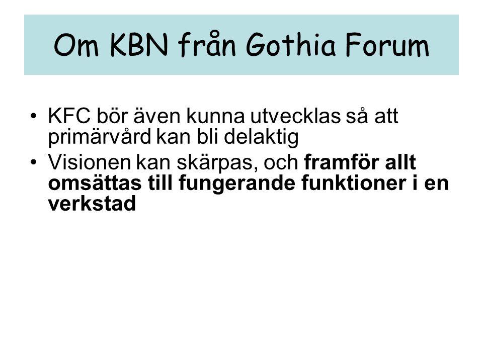 Om KBN från Gothia Forum •KFC bör även kunna utvecklas så att primärvård kan bli delaktig •Visionen kan skärpas, och framför allt omsättas till funger