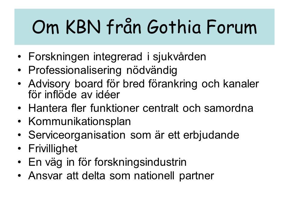 Om KBN från Gothia Forum •Forskningen integrerad i sjukvården •Professionalisering nödvändig •Advisory board för bred förankring och kanaler för inflö