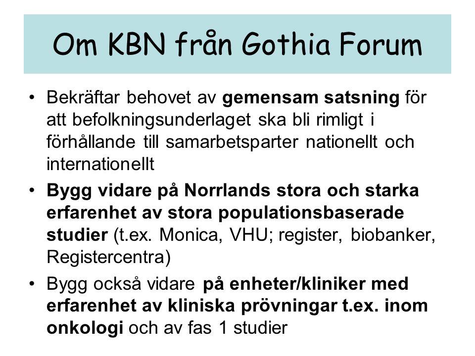 Om KBN från Gothia Forum •Bra med Clinical Trial Unit som nav i KBN •Lokala KFC kunskapscentrum, kontaktpunkt och resurs för genomförande av forskning •Lokal tillgång till KFC som resurscentrum nödvändigt •Synliggör resurser som redan finns och som är tillgängliga för flera •Utveckla så att alla KFC har nödvändig infrastruktur KFC Umeå KFC S-byn CTU KFC S-vall KFC Ö-sund