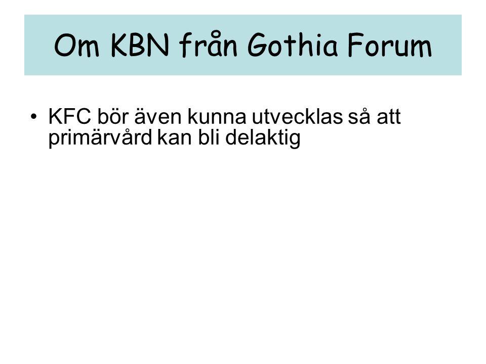 Om KBN från Gothia Forum •KFC bör även kunna utvecklas så att primärvård kan bli delaktig •Visionen kan skärpas