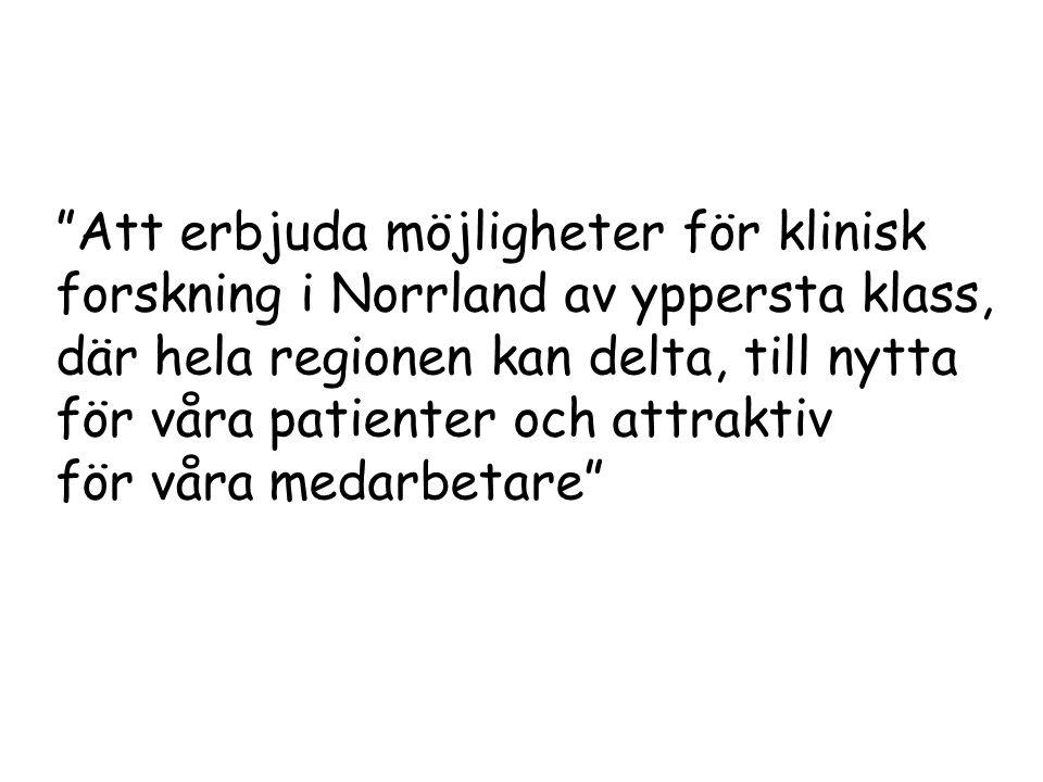 """""""Att erbjuda möjligheter för klinisk forskning i Norrland av yppersta klass, där hela regionen kan delta, till nytta för våra patienter och attraktiv"""