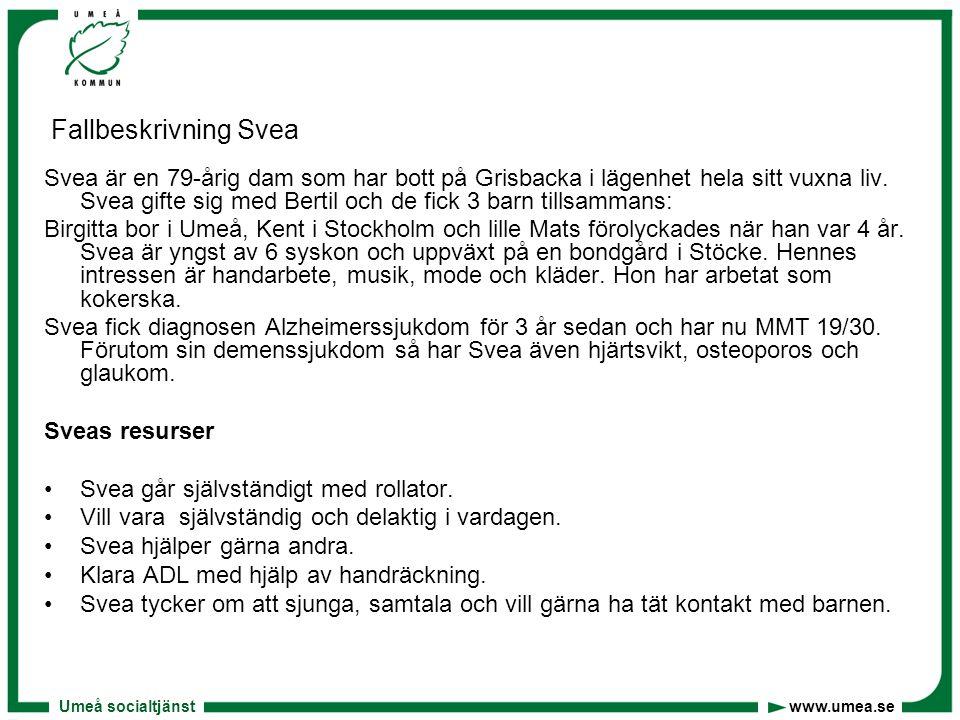 Umeå socialtjänst www.umea.se Fallbeskrivning Svea Svea är en 79-årig dam som har bott på Grisbacka i lägenhet hela sitt vuxna liv. Svea gifte sig med