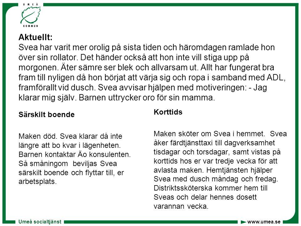 Umeå socialtjänst www.umea.se Aktuellt: Svea har varit mer orolig på sista tiden och häromdagen ramlade hon över sin rollator. Det händer också att ho