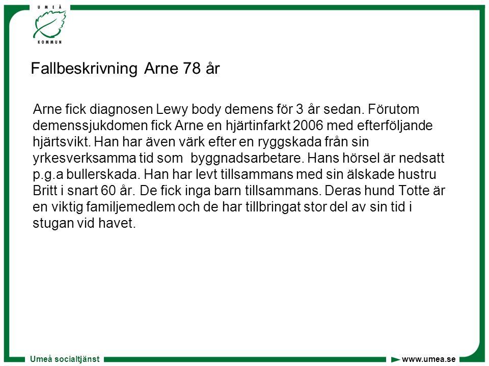 Umeå socialtjänst www.umea.se Fallbeskrivning Arne 78 år Arne fick diagnosen Lewy body demens för 3 år sedan. Förutom demenssjukdomen fick Arne en hjä