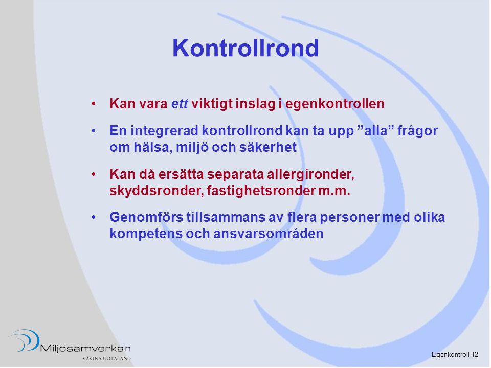 """Egenkontroll 12 Kontrollrond •Kan vara ett viktigt inslag i egenkontrollen •En integrerad kontrollrond kan ta upp """"alla"""" frågor om hälsa, miljö och sä"""