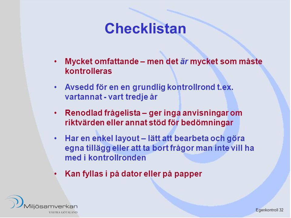 Egenkontroll 32 Checklistan •Mycket omfattande – men det är mycket som måste kontrolleras •Avsedd för en en grundlig kontrollrond t.ex. vartannat - va