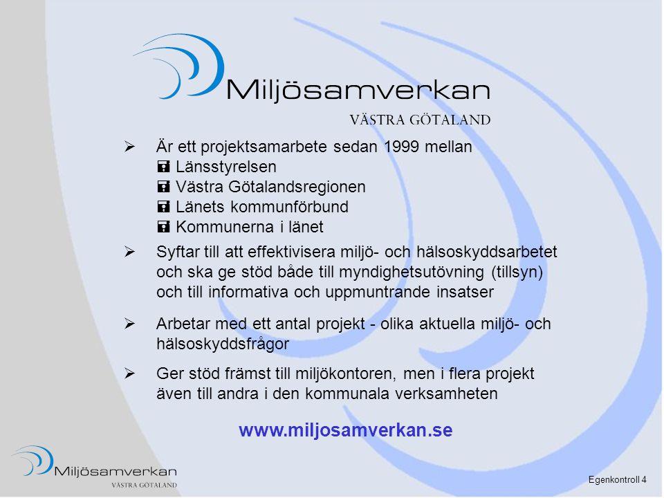 Egenkontroll 4  Är ett projektsamarbete sedan 1999 mellan  Länsstyrelsen  Västra Götalandsregionen  Länets kommunförbund  Kommunerna i länet  Sy