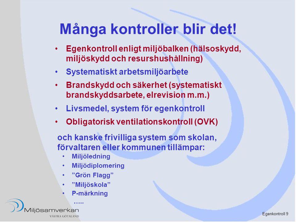 Egenkontroll 9 Många kontroller blir det! •Egenkontroll enligt miljöbalken (hälsoskydd, miljöskydd och resurshushållning) •Systematiskt arbetsmiljöarb