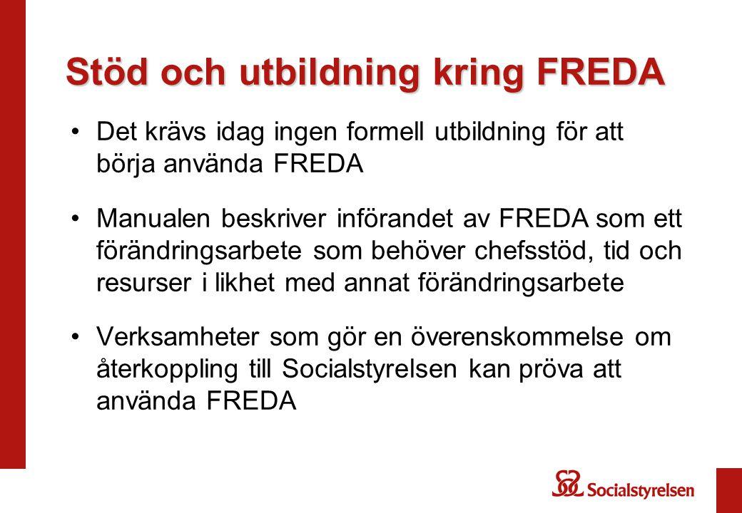 Stöd och utbildning kring FREDA •Det krävs idag ingen formell utbildning för att börja använda FREDA •Manualen beskriver införandet av FREDA som ett f