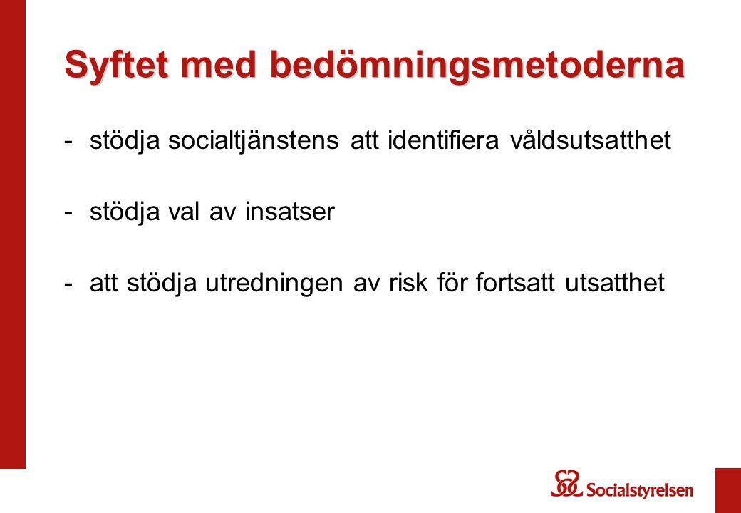Syftet med bedömningsmetoderna -stödja socialtjänstens att identifiera våldsutsatthet -stödja val av insatser -att stödja utredningen av risk för fort
