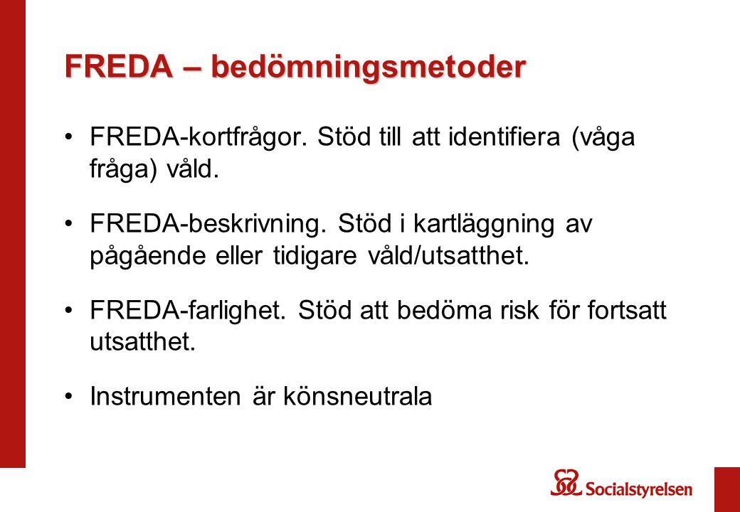 FREDA – bedömningsmetoder •FREDA-kortfrågor. Stöd till att identifiera (våga fråga) våld. •FREDA-beskrivning. Stöd i kartläggning av pågående eller ti