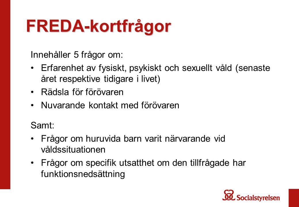 FREDA-kortfrågor Innehåller 5 frågor om: •Erfarenhet av fysiskt, psykiskt och sexuellt våld (senaste året respektive tidigare i livet) •Rädsla för för