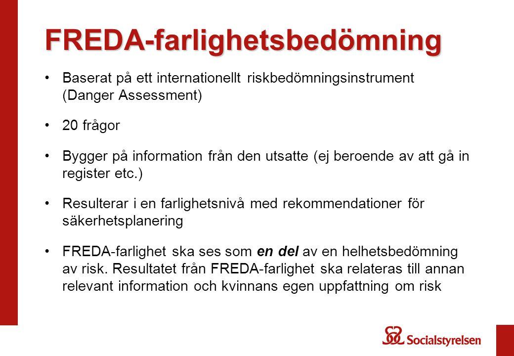 FREDA-farlighetsbedömning •Baserat på ett internationellt riskbedömningsinstrument (Danger Assessment) •20 frågor •Bygger på information från den utsa