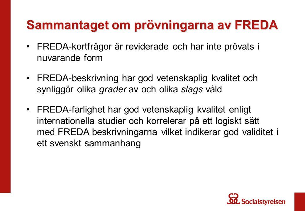 Sammantaget om prövningarna av FREDA •FREDA-kortfrågor är reviderade och har inte prövats i nuvarande form •FREDA-beskrivning har god vetenskaplig kva
