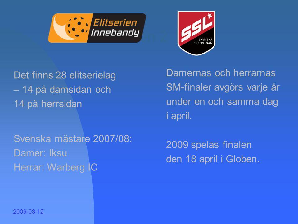 2009-03-12 Svenska Innebandyförbundet vill… … fortsätta att aktivt arbeta med jämställdhet … skapa tillgänglighet och enkelhet för utövarna … låta eti