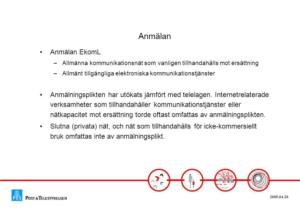 2005-04-20 Anmälan •Anmälan EkomL –Allmänna kommunikationsnät som vanligen tillhandahålls mot ersättning –Allmänt tillgängliga elektroniska kommunikat