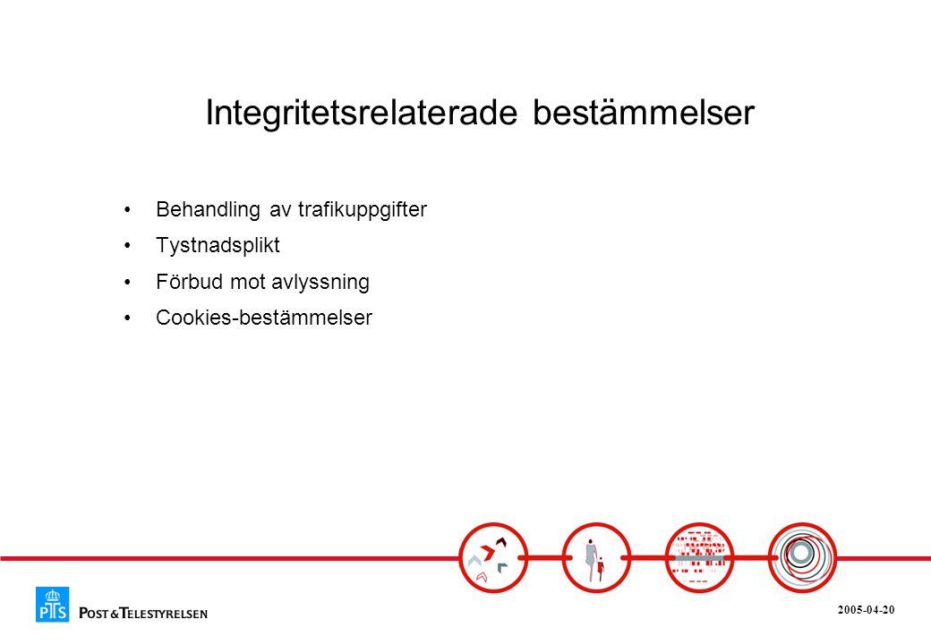2005-04-20 Integritetsrelaterade bestämmelser •Behandling av trafikuppgifter •Tystnadsplikt •Förbud mot avlyssning •Cookies-bestämmelser