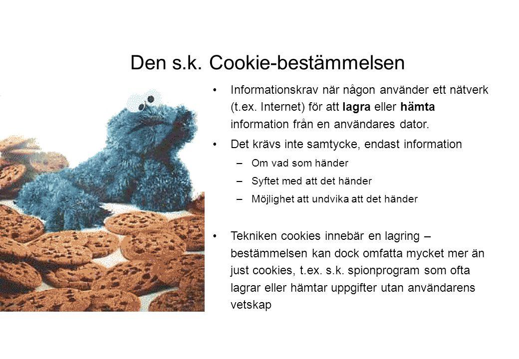 Den s.k. Cookie-bestämmelsen •Informationskrav när någon använder ett nätverk (t.ex. Internet) för att lagra eller hämta information från en användare