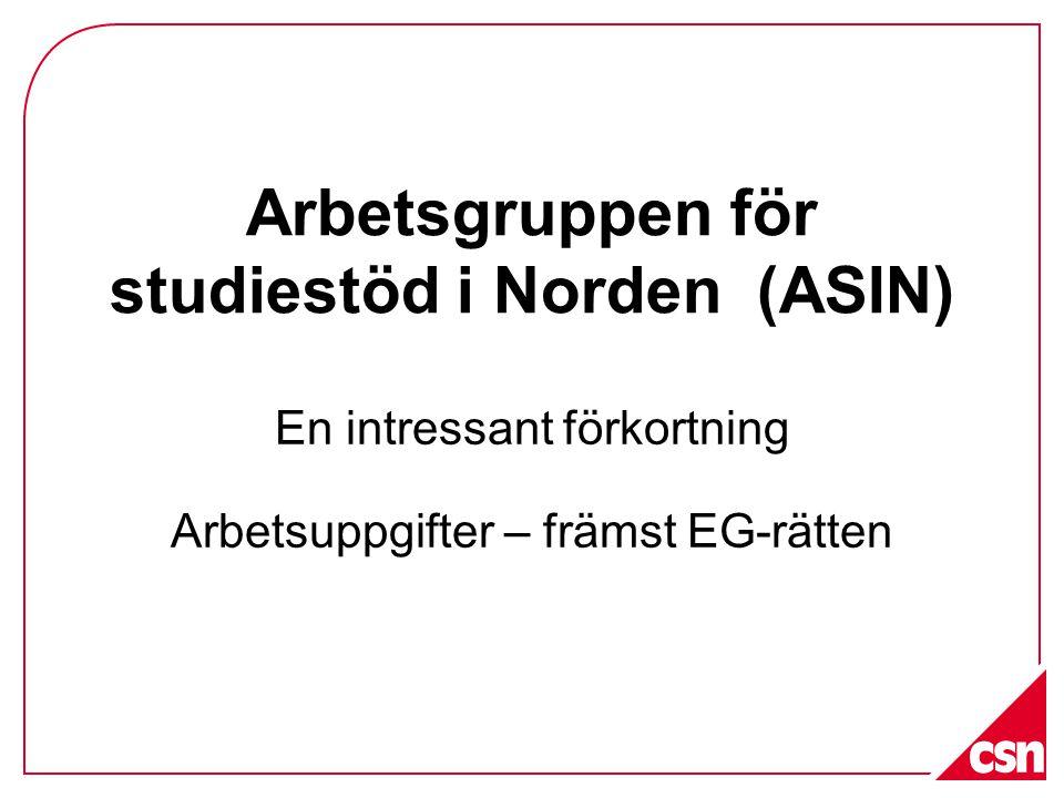 Arbetsgruppen för studiestöd i Norden (ASIN) En intressant förkortning Arbetsuppgifter – främst EG-rätten