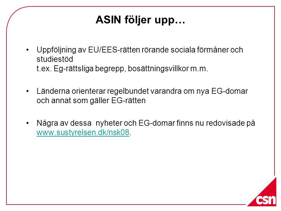ASIN följer upp… •Uppföljning av EU/EES-rätten rörande sociala förmåner och studiestöd t.ex. Eg-rättsliga begrepp, bosättningsvillkor m.m. •Länderna o