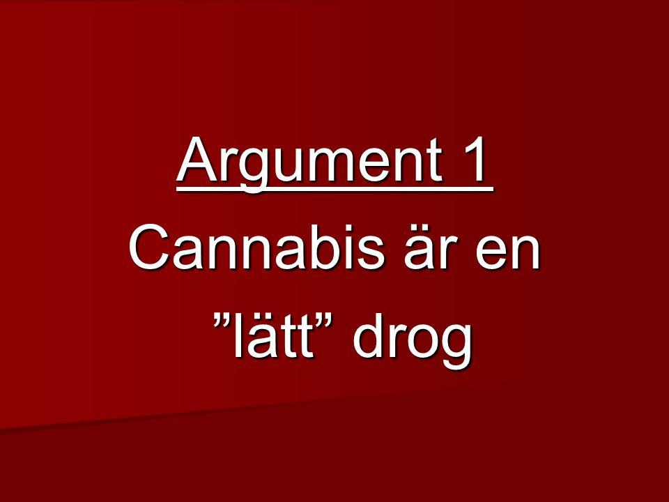 """Argument 1 Cannabis är en """"lätt"""" drog """"lätt"""" drog"""