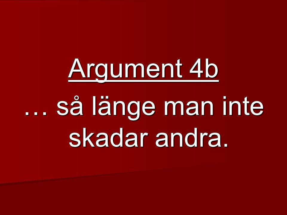 Argument 4b … så länge man inte skadar andra.