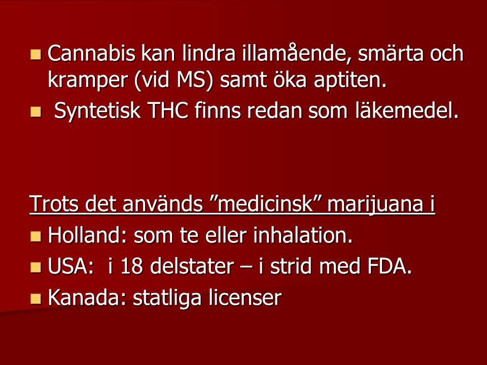 """ Cannabis kan lindra illamående, smärta och kramper (vid MS) samt öka aptiten.  Syntetisk THC finns redan som läkemedel. Trots det används """"medicins"""