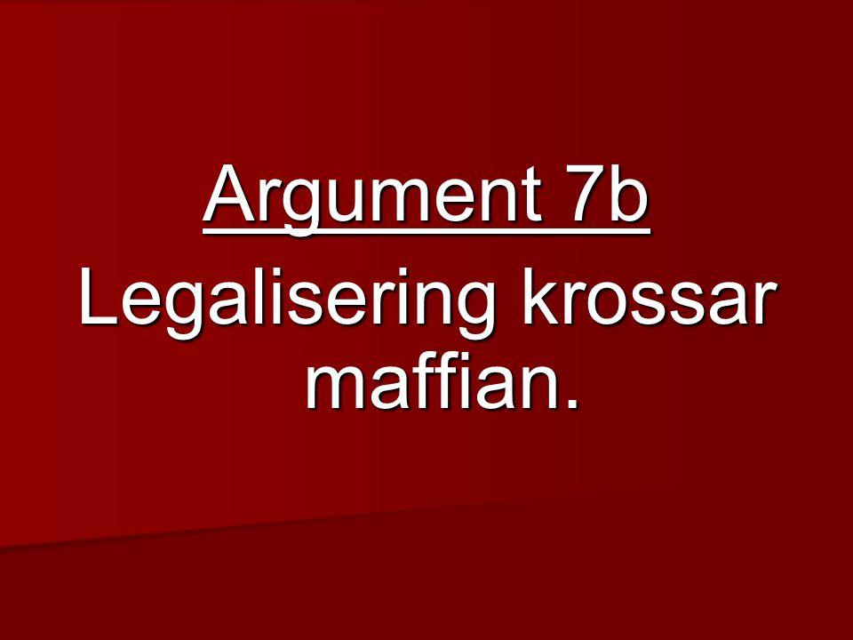 Argument 7b Legalisering krossar maffian.
