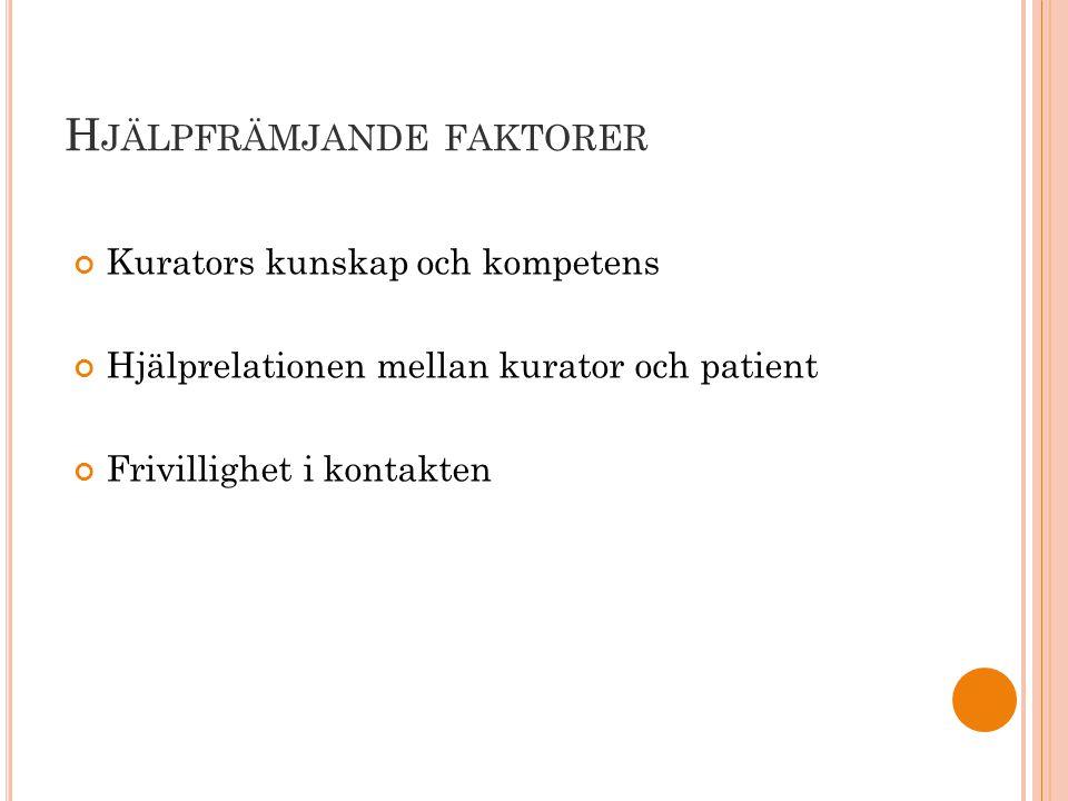 H JÄLPFRÄMJANDE FAKTORER Kurators kunskap och kompetens Hjälprelationen mellan kurator och patient Frivillighet i kontakten