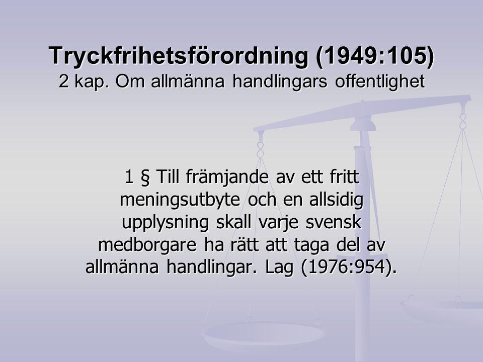 Tryckfrihetsförordning (1949:105) 2 kap. Om allmänna handlingars offentlighet 1 § Till främjande av ett fritt meningsutbyte och en allsidig upplysning