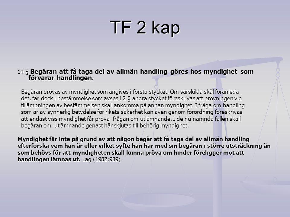 TF 2 kap 14 § Begäran att få taga del av allmän handling göres hos myndighet som förvarar handlingen. Begäran prövas av myndighet som angives i första