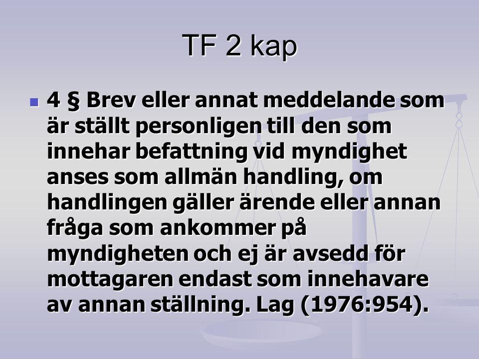 TF 2 kap  4 § Brev eller annat meddelande som är ställt personligen till den som innehar befattning vid myndighet anses som allmän handling, om handl