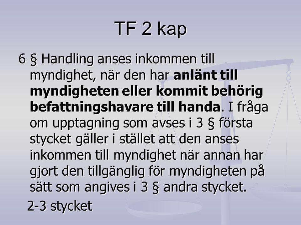 TF 2 kap 6 § Handling anses inkommen till myndighet, när den har anlänt till myndigheten eller kommit behörig befattningshavare till handa. I fråga om
