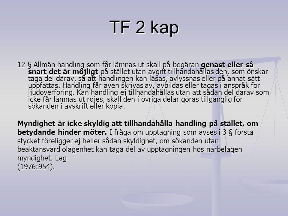 TF 2 kap 12 § Allmän handling som får lämnas ut skall på begäran genast eller så snart det är möjligt på stället utan avgift tillhandahållas den, som