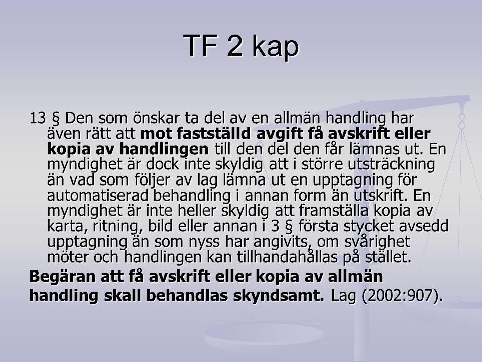TF 2 kap 13 § Den som önskar ta del av en allmän handling har även rätt att mot fastställd avgift få avskrift eller kopia av handlingen till den del d