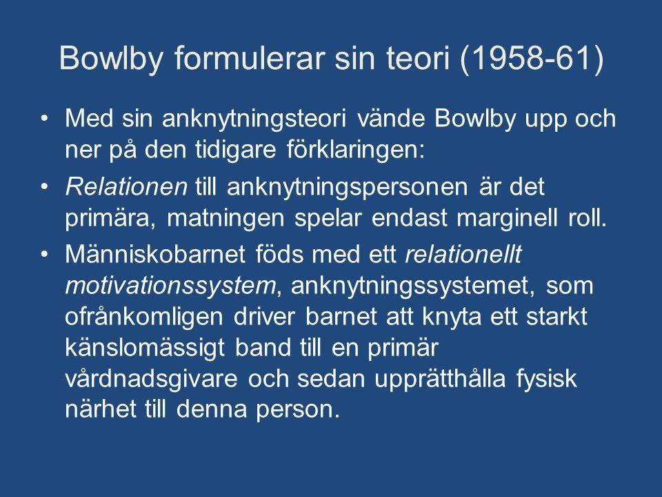 Bowlby formulerar sin teori (1958-61) •Med sin anknytningsteori vände Bowlby upp och ner på den tidigare förklaringen: •Relationen till anknytningsper