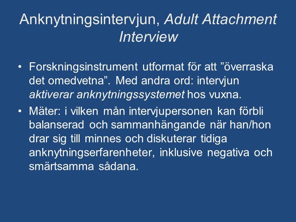 """Anknytningsintervjun, Adult Attachment Interview •Forskningsinstrument utformat för att """"överraska det omedvetna"""". Med andra ord: intervjun aktiverar"""