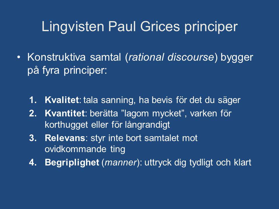 Lingvisten Paul Grices principer •Konstruktiva samtal (rational discourse) bygger på fyra principer: 1.Kvalitet: tala sanning, ha bevis för det du säg