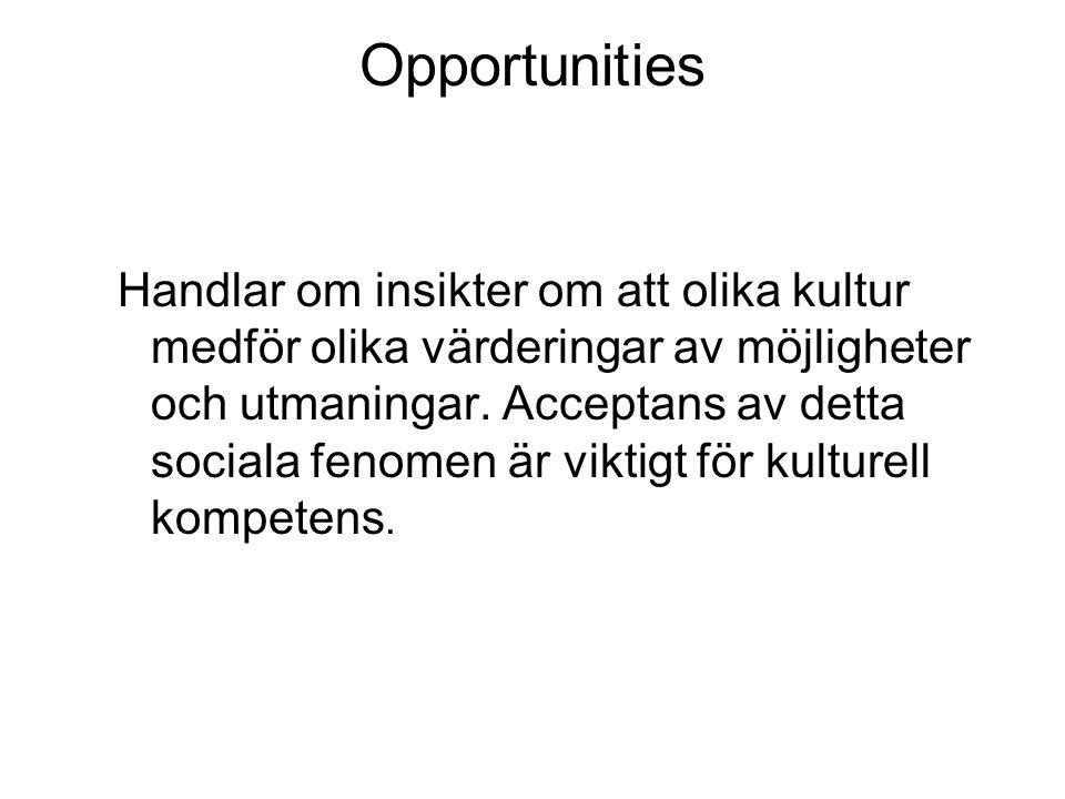 Opportunities Handlar om insikter om att olika kultur medför olika värderingar av möjligheter och utmaningar. Acceptans av detta sociala fenomen är vi