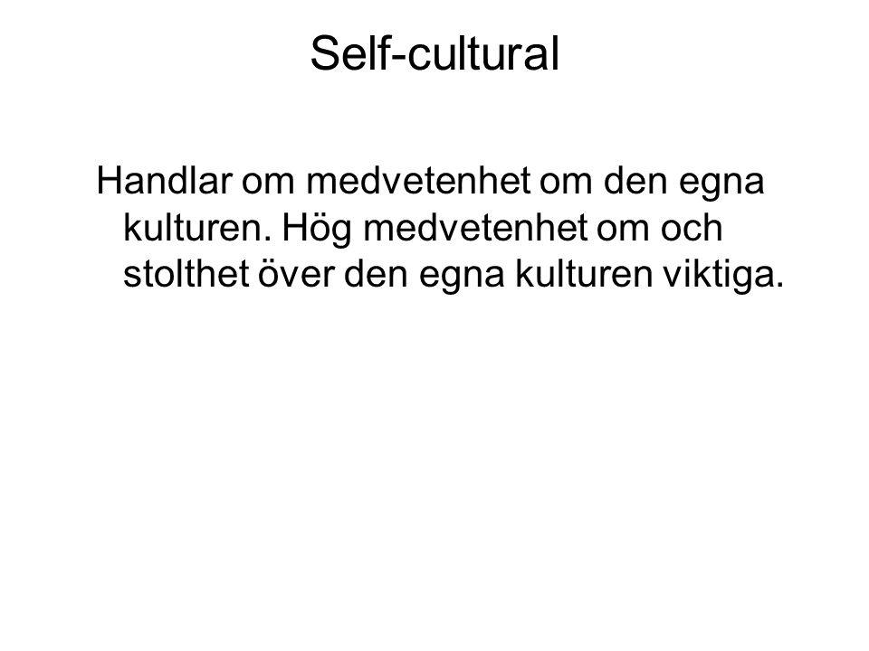Self-cultural Handlar om medvetenhet om den egna kulturen. Hög medvetenhet om och stolthet över den egna kulturen viktiga.