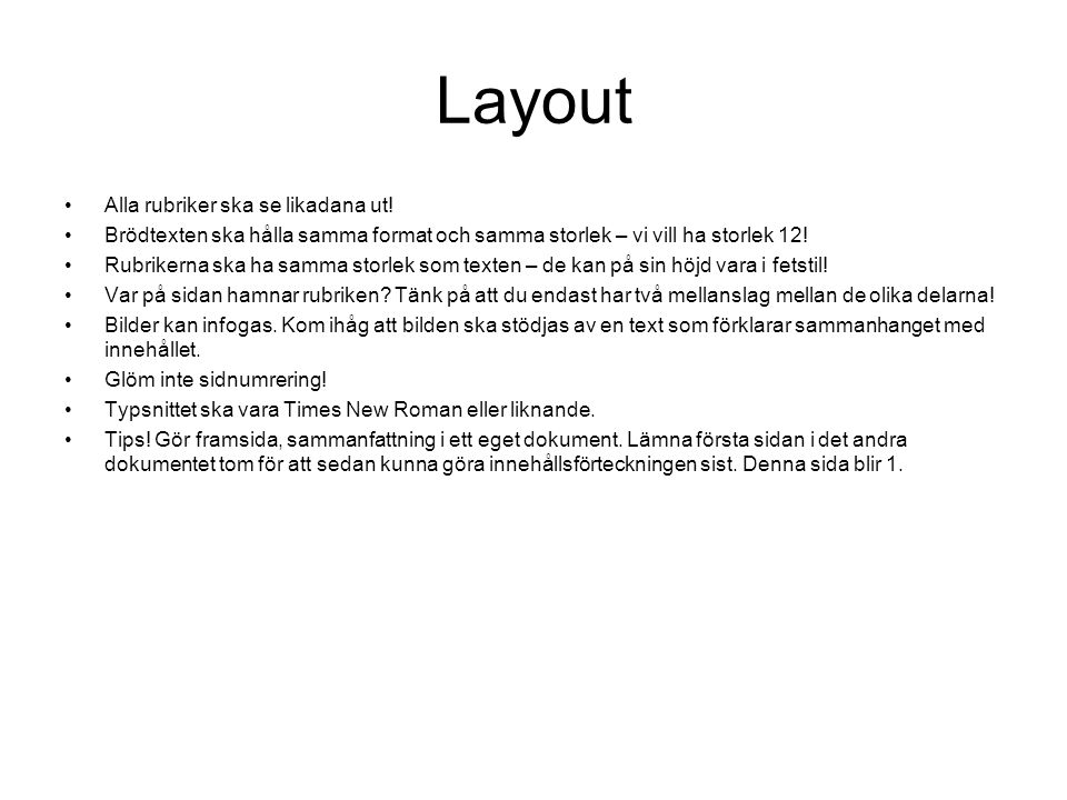 Layout •Alla rubriker ska se likadana ut! •Brödtexten ska hålla samma format och samma storlek – vi vill ha storlek 12! •Rubrikerna ska ha samma storl
