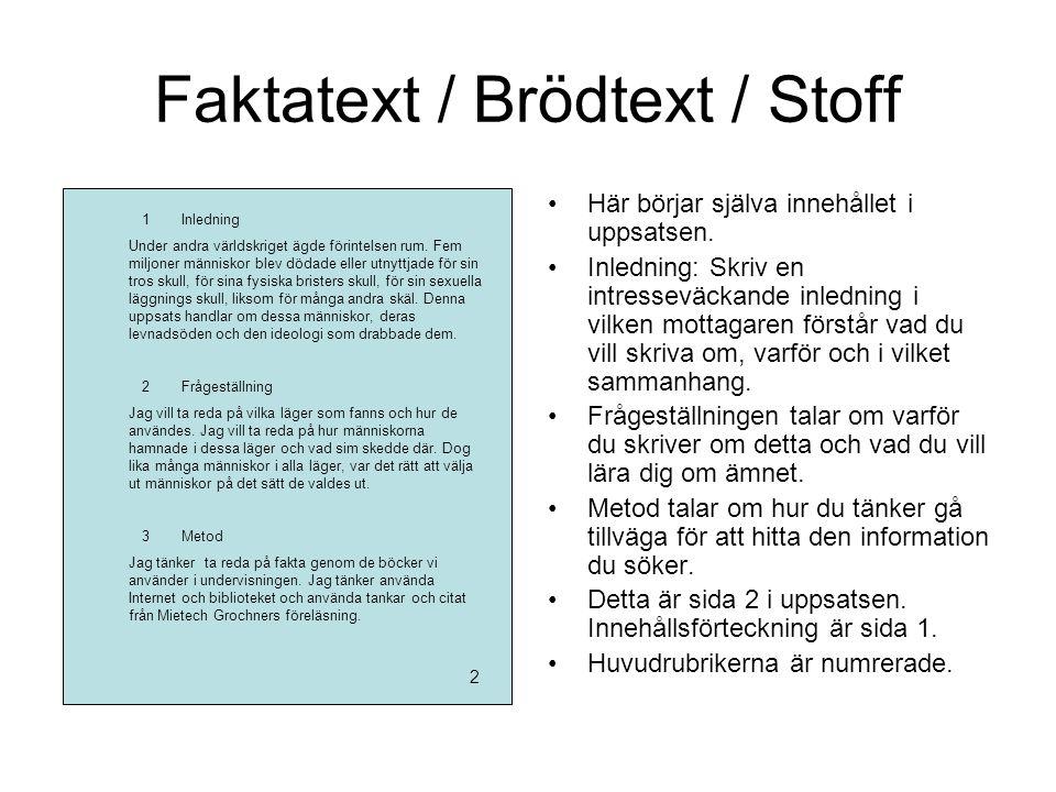 Faktatext / Brödtext / Stoff •Här börjar själva innehållet i uppsatsen. •Inledning: Skriv en intresseväckande inledning i vilken mottagaren förstår va