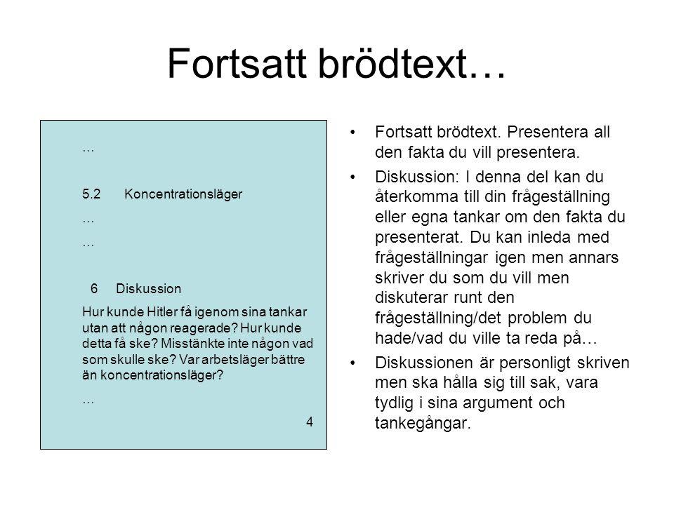 Fortsatt brödtext… •Fortsatt brödtext. Presentera all den fakta du vill presentera. •Diskussion: I denna del kan du återkomma till din frågeställning