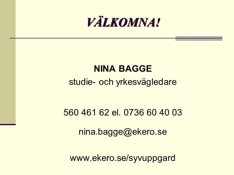 VÄLKOMNA.NINA BAGGE studie- och yrkesvägledare 560 461 62 el.