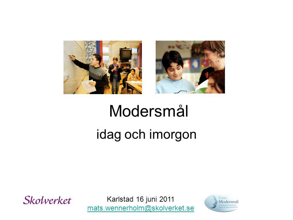Modersmål idag och imorgon Karlstad 16 juni 2011 mats.wennerholm@skolverket.se mats.wennerholm@skolverket.se