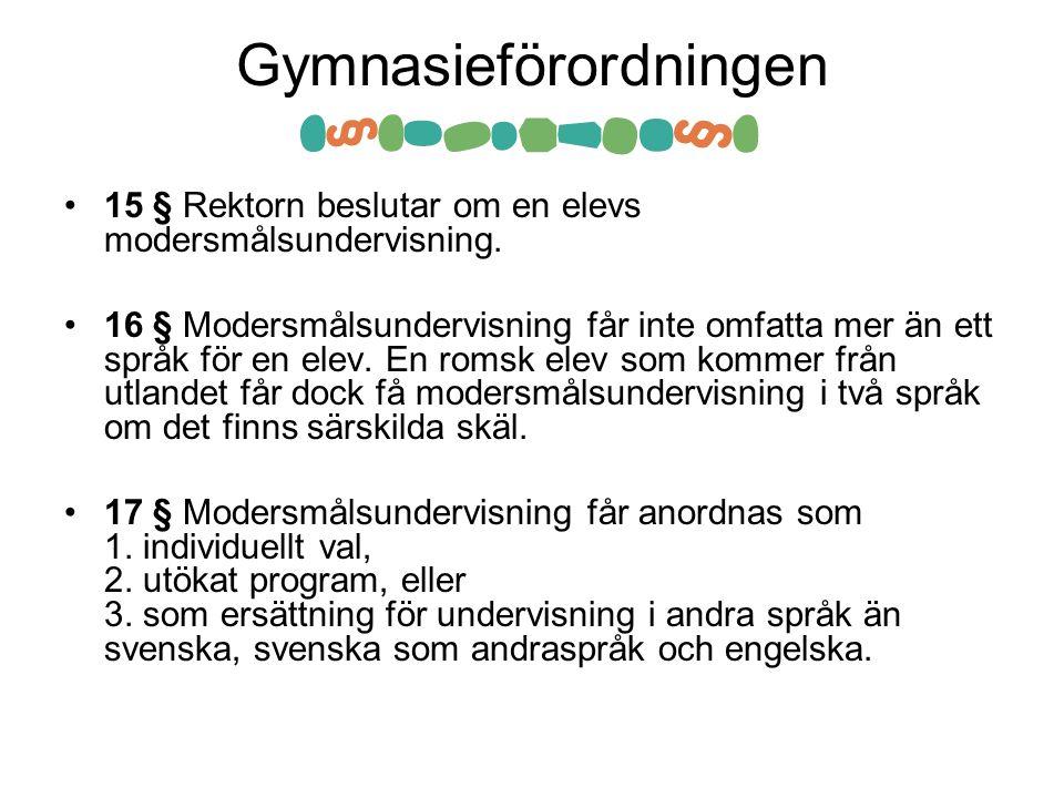 Gymnasieförordningen •15 § Rektorn beslutar om en elevs modersmålsundervisning.