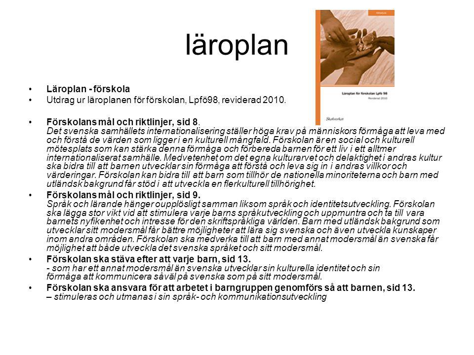 läroplan •Läroplan - förskola •Utdrag ur läroplanen för förskolan, Lpfö98, reviderad 2010.