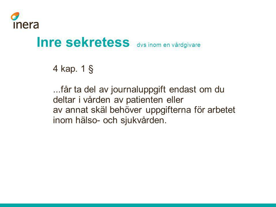 Inre sekretess dvs inom en vårdgivare 4 kap. 1 §...får ta del av journaluppgift endast om du deltar i vården av patienten eller av annat skäl behöver