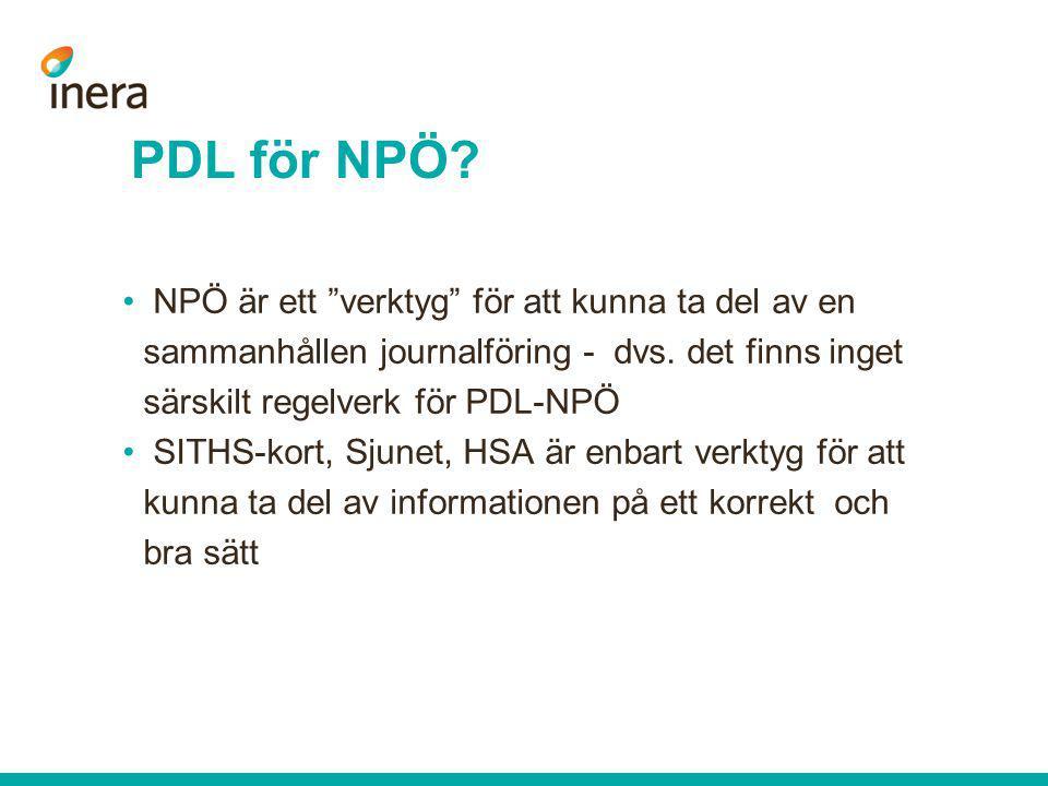 """PDL för NPÖ? • NPÖ är ett """"verktyg"""" för att kunna ta del av en sammanhållen journalföring - dvs. det finns inget särskilt regelverk för PDL-NPÖ • SITH"""