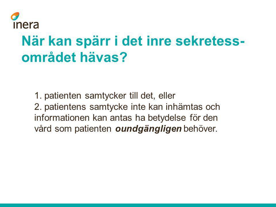 När kan spärr i det inre sekretess- området hävas? 1. patienten samtycker till det, eller 2. patientens samtycke inte kan inhämtas och informationen k